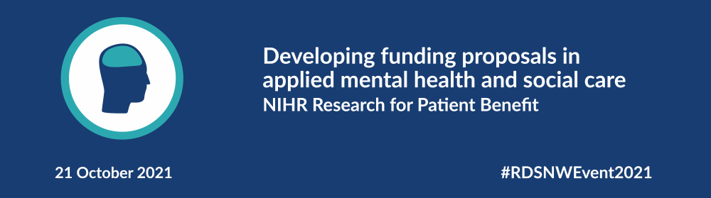 Developing funding proposals in applied mental health and social care: NIHR Research for Patient Benefit Programme - 21 October 2021 - #RDSNWEvent2021 with head and brain illustration